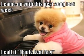 "I came up with this next song last week  I call it ""Maple Leaf Rag"""