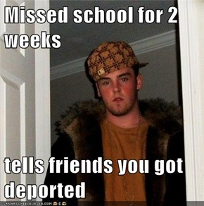 Missed school for 2 weeks  tells friends you got deported