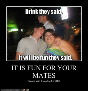 IT IS FUN FOR YOUR MATES