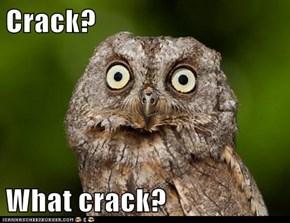 Crack?  What crack?