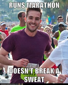 RUNS MARATHON  DOESN'T BREAK A SWEAT