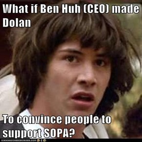 What if Ben Huh (CEO) made Dolan  To convince people to support SOPA?