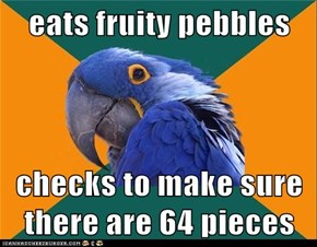 eats fruity pebbles  checks to make sure there are 64 pieces