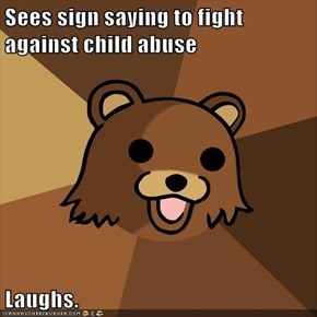 Sees sign saying to fight against child abuse  Laughs.