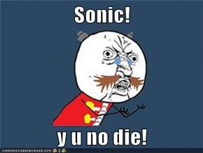 Sonic!  y u no die!