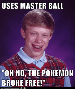 "USES MASTER BALL  ""OH NO, THE POKEMON BROKE FREE!"""
