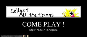 COME PLAY !