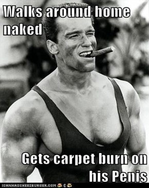 Walks around home naked  Gets carpet burn on his Penis