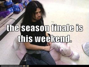 the season finale is this weekend.