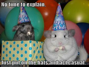 No time to explain.  Just put on the hats and act casual.