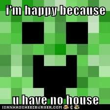 i'm happy because  u have no house