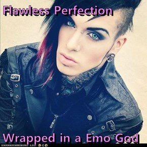 Flawless Perfection  Wrapped in a Emo God