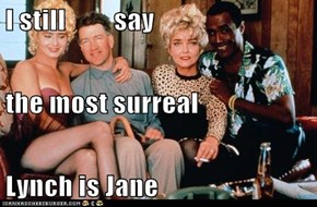 I still         say  the most surreal Lynch is Jane