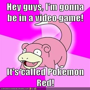 Hey guys, I'm gonna be in a video game!  It's called Pokemon Red!