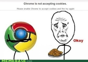 Chrome, Y U No Want Cookies?