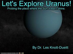 Let's Explore Uranus! By Dr. Les Knott-Dueitt
