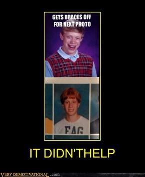 IT DIDN'T HELP