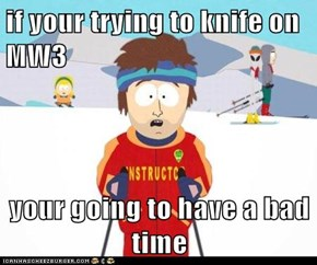 if your trying to knife on MW3  your going to have a bad time