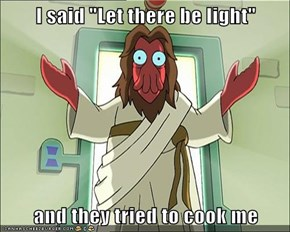 "I said ""Let there be light""  and they tried to cook me"