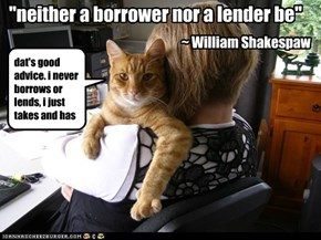 """neither a borrower nor a lender be"""