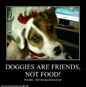 DOGGIES ARE FRIENDS, NOT FOOD!