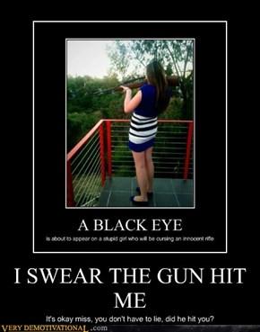 I SWEAR THE GUN HIT ME