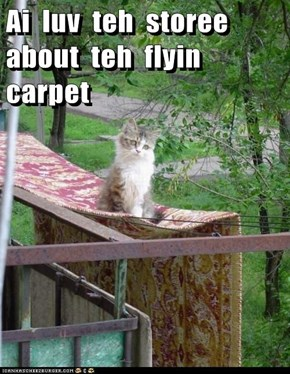 Ai  luv  teh  storee  about  teh  flyin  carpet