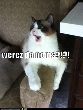 werez da noms?!?!