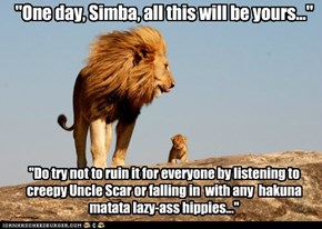 """One day, Simba, all this will be yours..."""