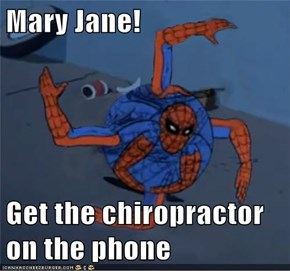 Mary Jane!  Get the chiropractor on the phone