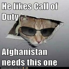 He likes Call of Duty  Afghanistan needs this one
