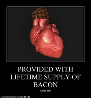 PROVIDED WITH LIFETIME SUPPLY OF  BACON