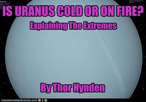 IS URANUS COLD OR ON FIRE? By Thor Hynden