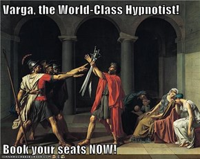 Varga, the World-Class Hypnotist!  Book your seats NOW!