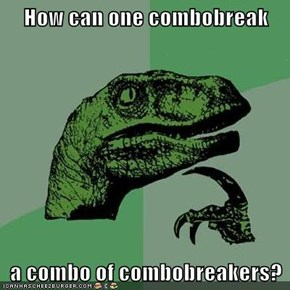 How can one combobreak  a combo of combobreakers?