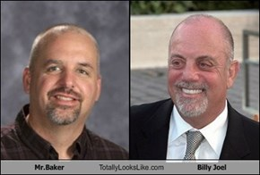 Mr.Baker Totally Looks Like Billy Joel