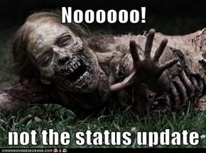 Noooooo!  not the status update