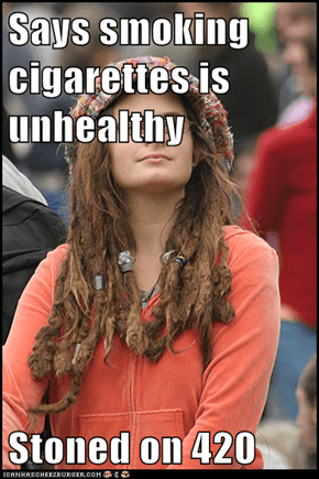 Says smoking cigarettes is unhealthy  Stoned on 420
