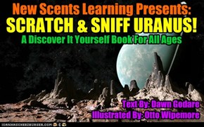 SCRATCH & SNIFF URANUS! By: Dawn Godare