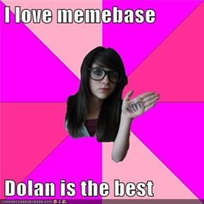 I love memebase  Dolan is the best