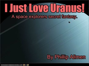 I Just Love Uranus! By Phillip Allmen