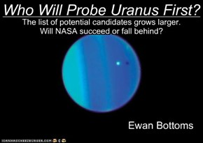 Who Will Probe Uranus First? by Ewan Bottoms