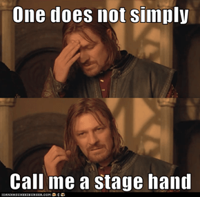One does not simply  Call me a stage hand