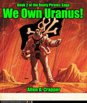 We Own Uranus! by Allen D. Crapper