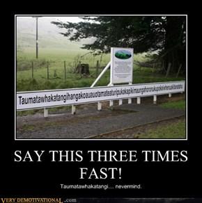 SAY THIS THREE TIMES FAST!