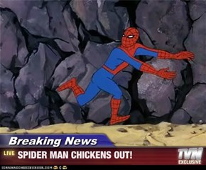 Breaking News - SPIDER MAN CHICKENS OUT!