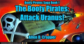 The Booty Pirates: Attack Uranus! by Allen D. Crapper