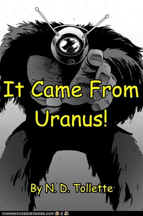 It Came From Uranus! By N. D. Tollette