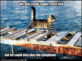 Not only could Tigger catch fish