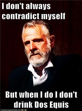 I don't always contradict myself  But when I do I don't drink Dos Equis